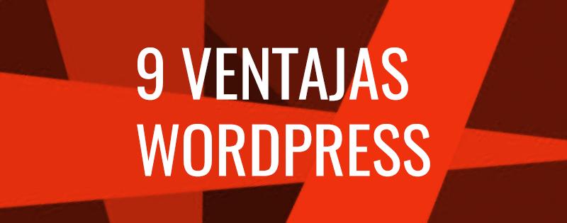 9 ventajas de utilizar WordPress para tu web